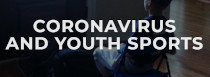 A Guide to Coronavirus and Youth Sports